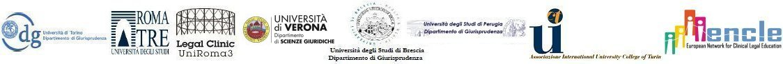 Dip. di Giurisprudenza UniTO - Legal Clinic UniRoma3 - Dip. di Scienze giuridiche UniVR - Dip. di Giurisprudenza UniBR - Dip. di Giurisprudenza UniPG - Ass. International University College Turin - European Network for Clinical Legal Education